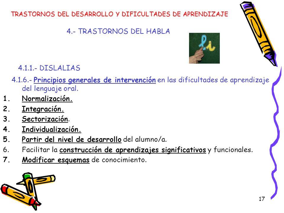 17 4.- TRASTORNOS DEL HABLA 4.1.1.- DISLALIAS 4.1.6.- Principios generales de intervención en las dificultades de aprendizaje del lenguaje oral. 1.Nor