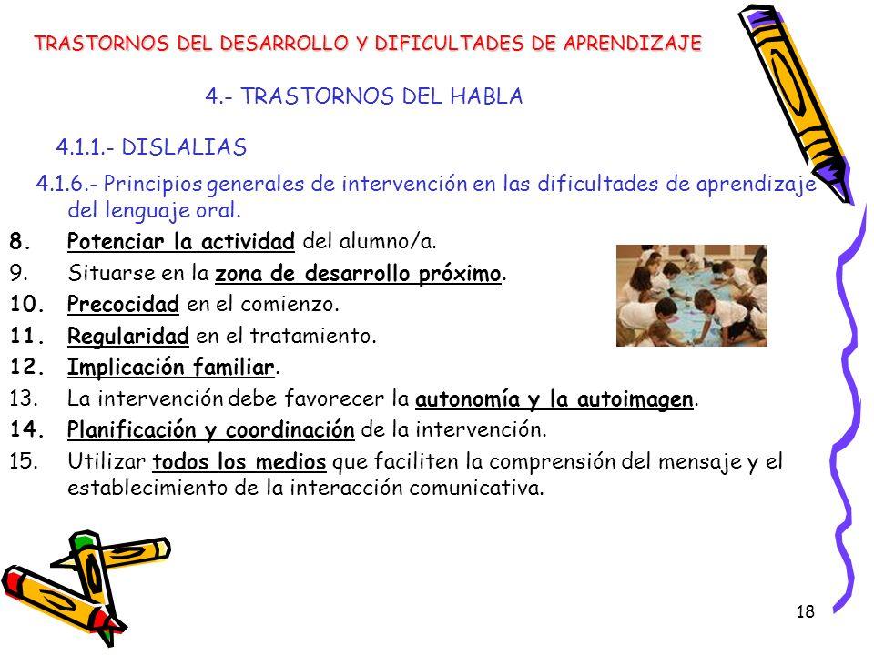 18 4.- TRASTORNOS DEL HABLA 4.1.1.- DISLALIAS 4.1.6.- Principios generales de intervención en las dificultades de aprendizaje del lenguaje oral. 8.Pot
