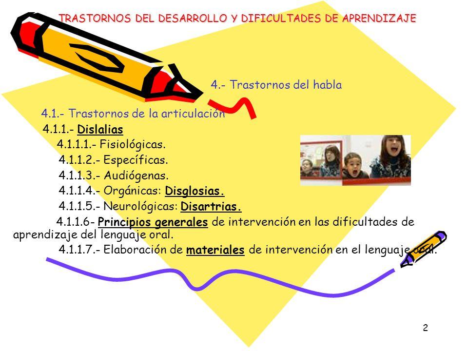 2 4.- Trastornos del habla 4.1.- Trastornos de la articulación 4.1.1.- Dislalias 4.1.1.1.- Fisiológicas. 4.1.1.2.- Específicas. 4.1.1.3.- Audiógenas.