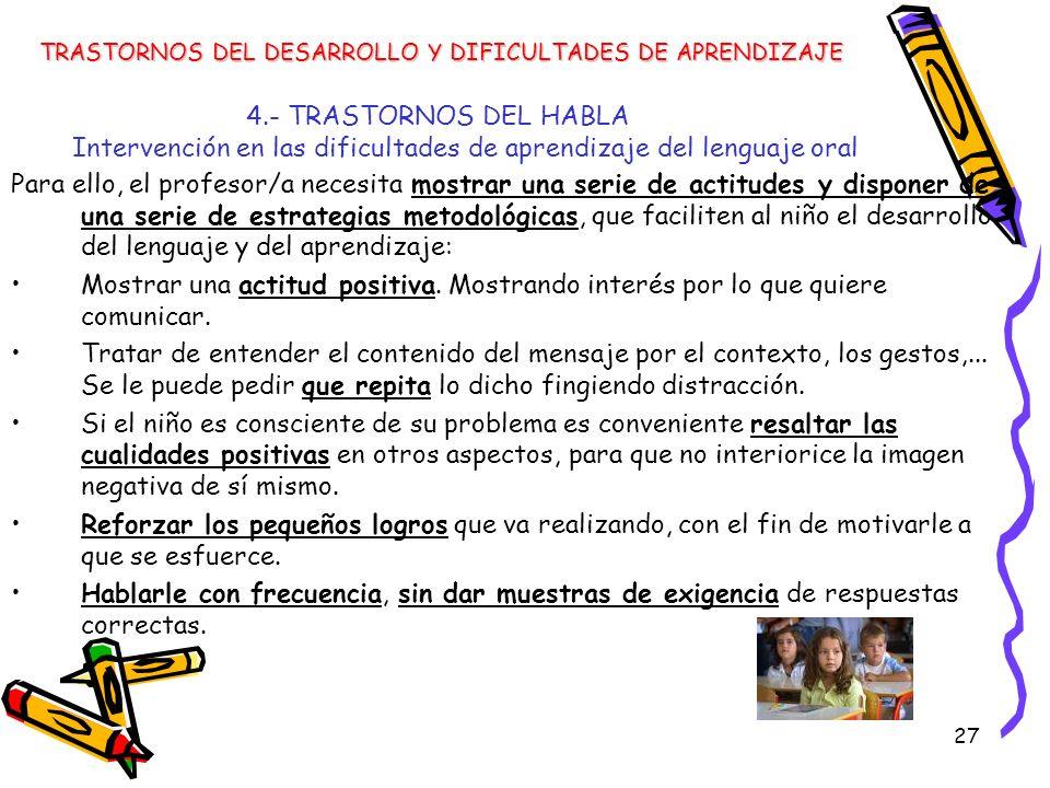 27 4.- TRASTORNOS DEL HABLA Intervención en las dificultades de aprendizaje del lenguaje oral TRASTORNOS DEL DESARROLLO Y DIFICULTADES DE APRENDIZAJE