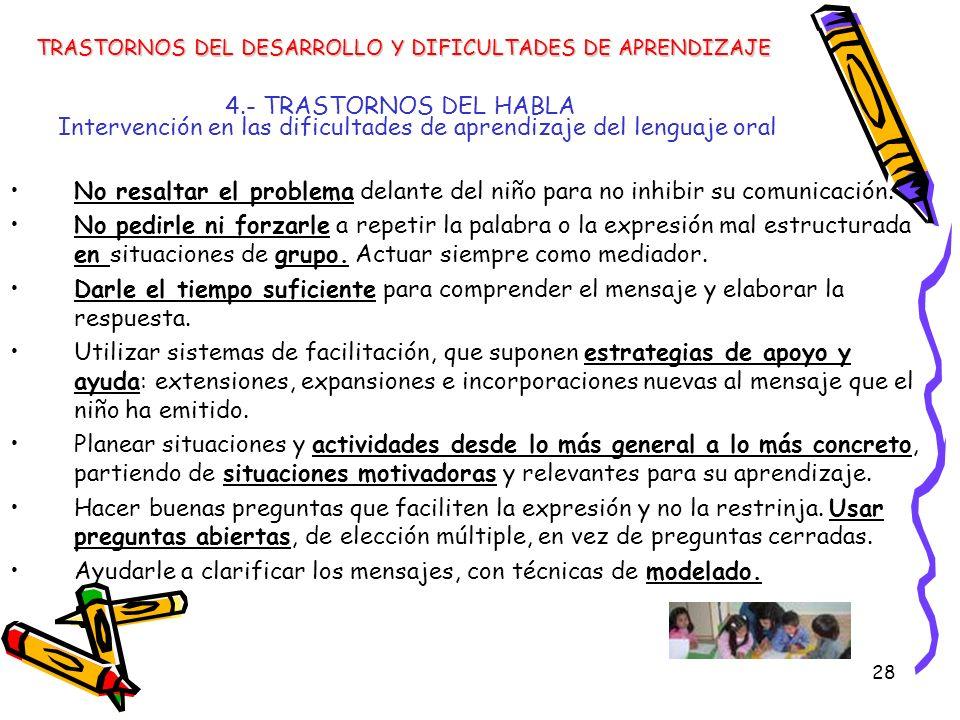 28 4.- TRASTORNOS DEL HABLA Intervención en las dificultades de aprendizaje del lenguaje oral TRASTORNOS DEL DESARROLLO Y DIFICULTADES DE APRENDIZAJE