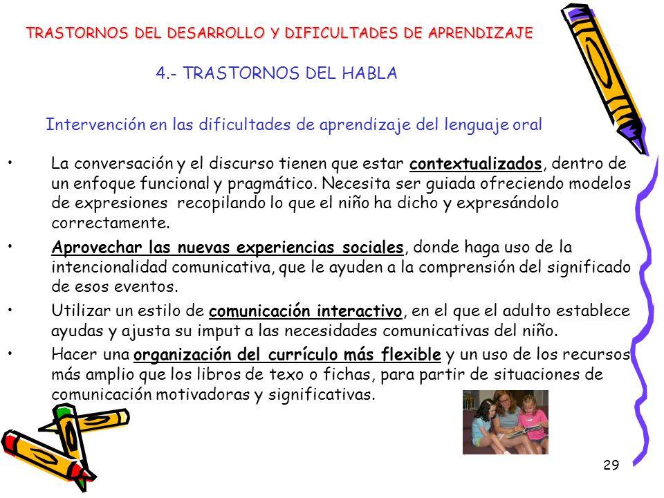 29 4.- TRASTORNOS DEL HABLA Intervención en las dificultades de aprendizaje del lenguaje oral TRASTORNOS DEL DESARROLLO Y DIFICULTADES DE APRENDIZAJE