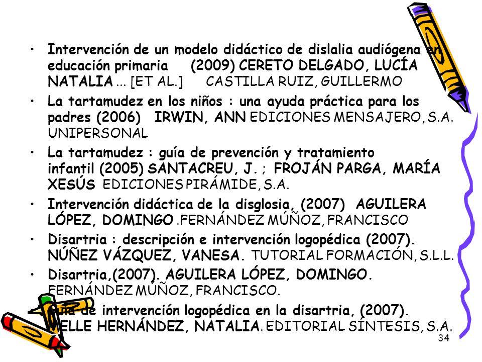 34 Intervención de un modelo didáctico de dislalia audiógena en educación primaria (2009) CERETO DELGADO, LUCÍA NATALIA... [ET AL.] CASTILLA RUIZ, GUI