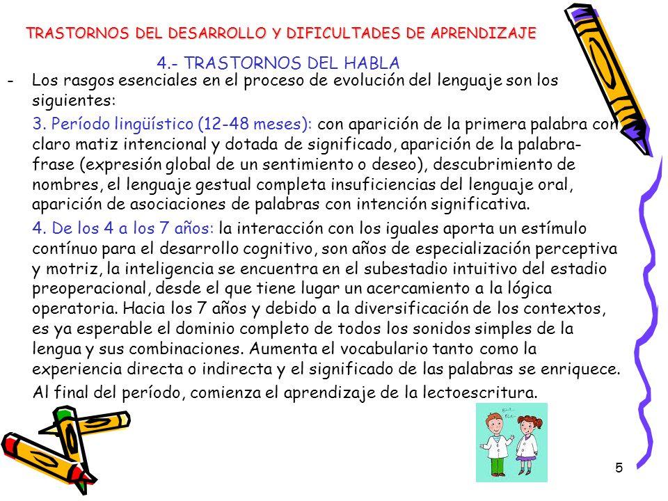 5 4.- TRASTORNOS DEL HABLA -Los rasgos esenciales en el proceso de evolución del lenguaje son los siguientes: 3. Período lingüístico (12-48 meses): co