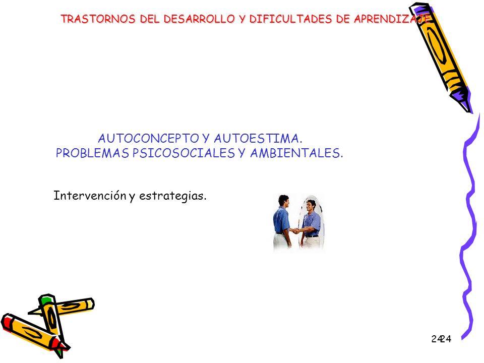 24 AUTOCONCEPTO Y AUTOESTIMA. PROBLEMAS PSICOSOCIALES Y AMBIENTALES. Intervención y estrategias. TRASTORNOS DEL DESARROLLO Y DIFICULTADES DE APRENDIZA