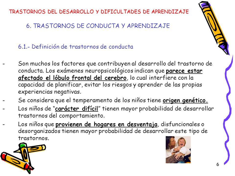 6 6. TRASTORNOS DE CONDUCTA Y APRENDIZAJE 6.1.- Definición de trastornos de conducta -Son muchos los factores que contribuyen al desarrollo del trasto