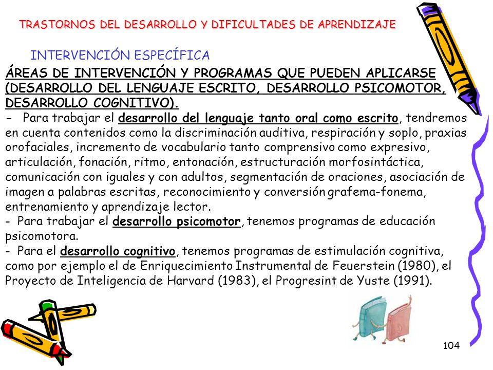 104 ÁREAS DE INTERVENCIÓN Y PROGRAMAS QUE PUEDEN APLICARSE (DESARROLLO DEL LENGUAJE ESCRITO, DESARROLLO PSICOMOTOR, DESARROLLO COGNITIVO). - Para trab