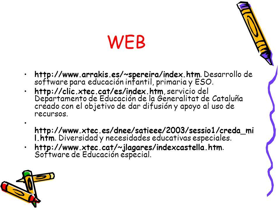WEB http://www.arrakis.es/~spereira/index.htm. Desarrollo de software para educación infantil, primaria y ESO. http://clic.xtec.cat/es/index.htm, serv