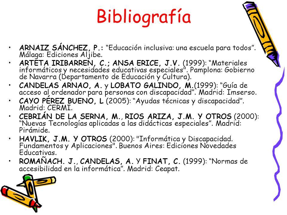 Bibliografía ARNAIZ SÁNCHEZ, P.: Educación inclusiva: una escuela para todos. Málaga: Ediciones Aljibe. ARTETA IRIBARREN, C.; ANSA ERICE, J.V. (1999):