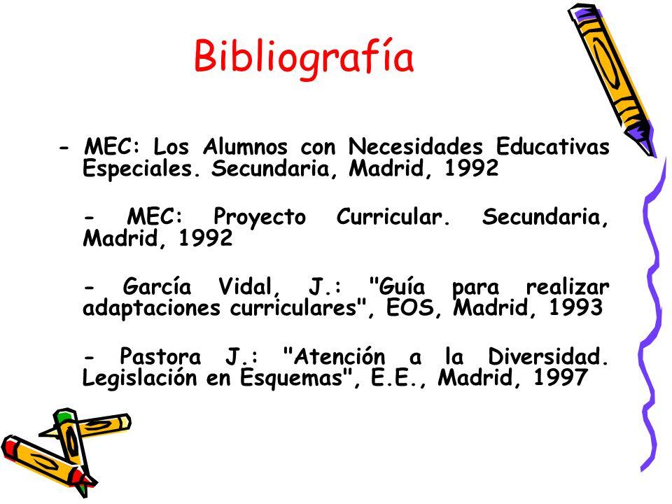 Bibliografía - MEC: Los Alumnos con Necesidades Educativas Especiales. Secundaria, Madrid, 1992 - MEC: Proyecto Curricular. Secundaria, Madrid, 1992 -
