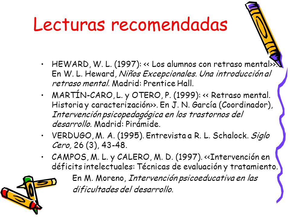 Lecturas recomendadas HEWARD, W. L. (1997): >. En W. L. Heward, Niños Excepcionales. Una introducción al retraso mental. Madrid: Prentice Hall. MARTÍN