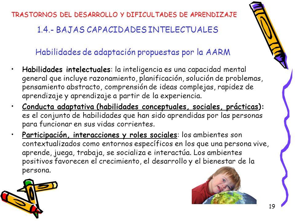 19 1.4.- BAJAS CAPACIDADES INTELECTUALES Habilidades intelectuales: la inteligencia es una capacidad mental general que incluye razonamiento, planific