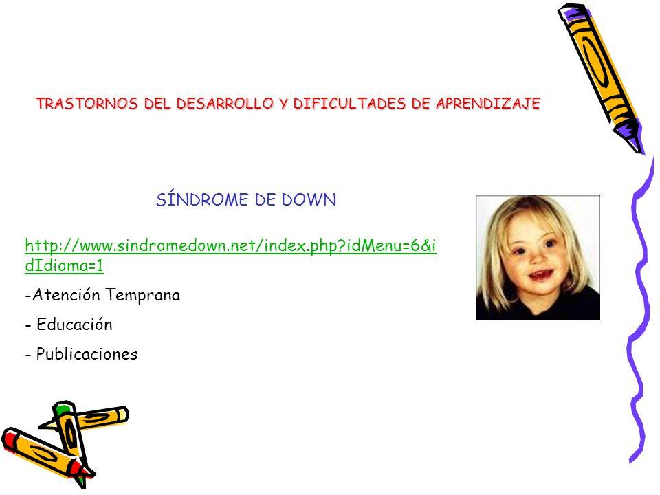 SÍNDROME DE DOWN TRASTORNOS DEL DESARROLLO Y DIFICULTADES DE APRENDIZAJE http://www.sindromedown.net/index.php?idMenu=6&i dIdioma=1 -Atención Temprana