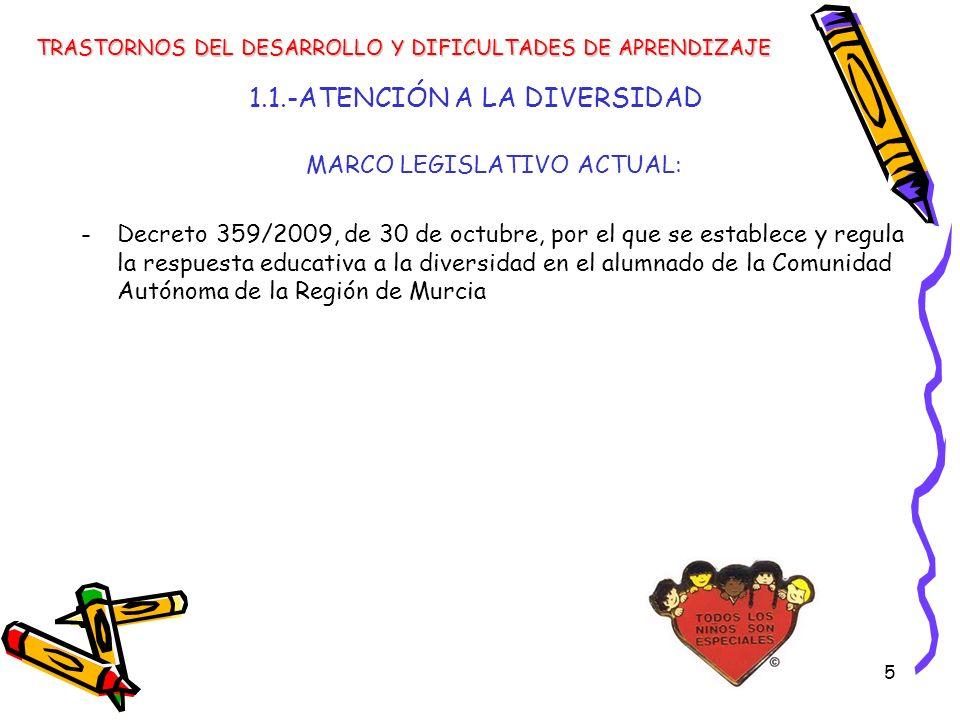 5 MARCO LEGISLATIVO ACTUAL: -Decreto 359/2009, de 30 de octubre, por el que se establece y regula la respuesta educativa a la diversidad en el alumnad