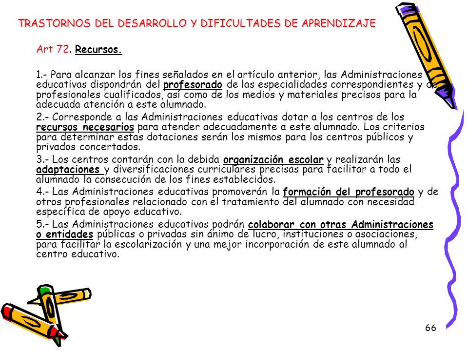 66 Art 72. Recursos. 1.- Para alcanzar los fines señalados en el artículo anterior, las Administraciones educativas dispondrán del profesorado de las
