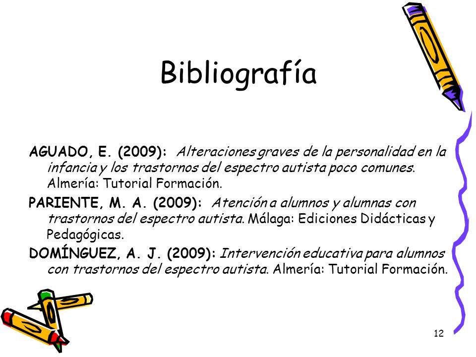 12 Bibliografía AGUADO, E. (2009): Alteraciones graves de la personalidad en la infancia y los trastornos del espectro autista poco comunes. Almería: