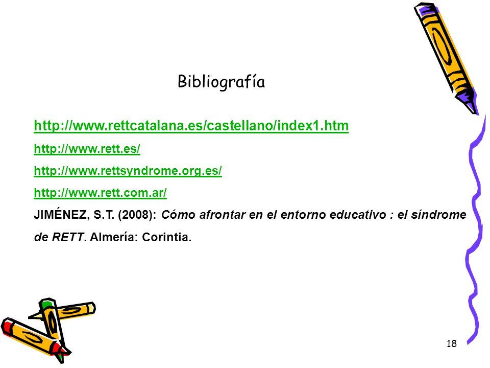 18 Bibliografía http://www.rettcatalana.es/castellano/index1.htm http://www.rett.es/ http://www.rettsyndrome.org.es/ http://www.rett.com.ar/ JIMÉNEZ,