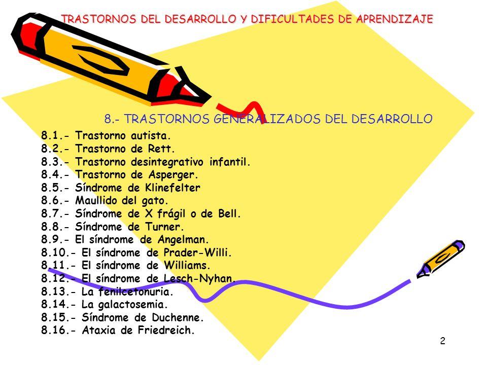 2 8.- TRASTORNOS GENERALIZADOS DEL DESARROLLO 8.1.- Trastorno autista. 8.2.- Trastorno de Rett. 8.3.- Trastorno desintegrativo infantil. 8.4.- Trastor