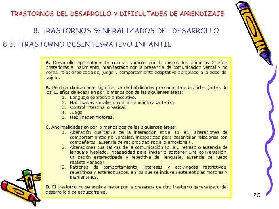 20 8. TRASTORNOS GENERALIZADOS DEL DESARROLLO 8.3.- TRASTORNO DESINTEGRATIVO INFANTIL TRASTORNOS DEL DESARROLLO Y DIFICULTADES DE APRENDIZAJE