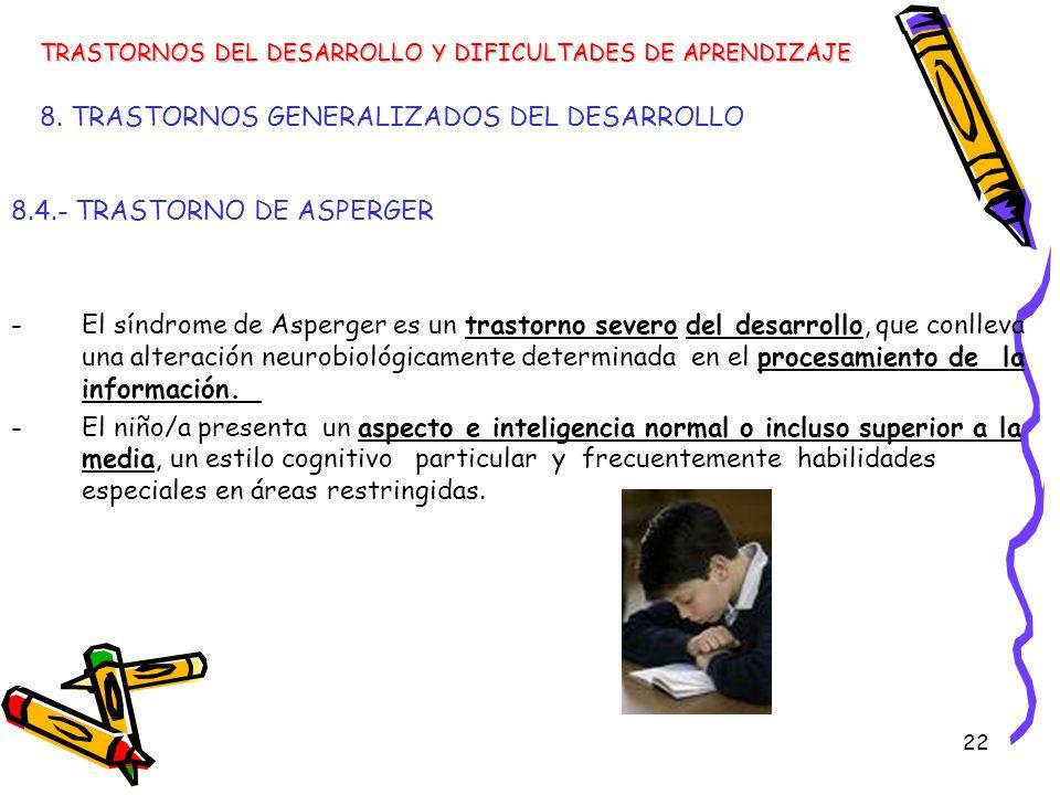 22 8. TRASTORNOS GENERALIZADOS DEL DESARROLLO 8.4.- TRASTORNO DE ASPERGER -El síndrome de Asperger es un trastorno severo del desarrollo, que conlleva