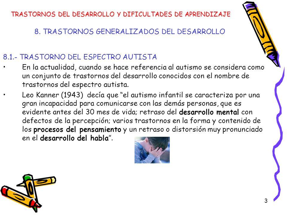 3 8. TRASTORNOS GENERALIZADOS DEL DESARROLLO 8.1.- TRASTORNO DEL ESPECTRO AUTISTA En la actualidad, cuando se hace referencia al autismo se considera