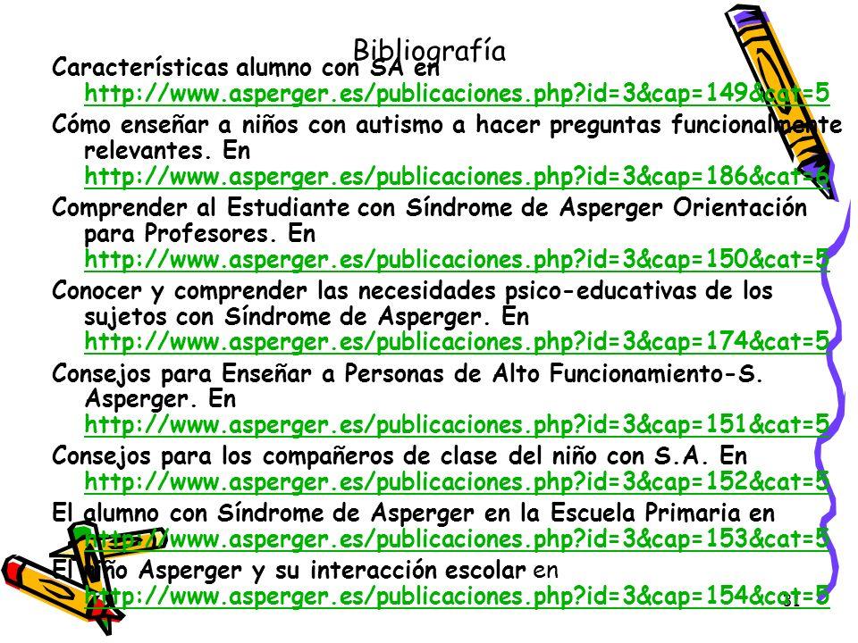 31 Bibliografía Características alumno con SA en http://www.asperger.es/publicaciones.php?id=3&cap=149&cat=5 http://www.asperger.es/publicaciones.php?