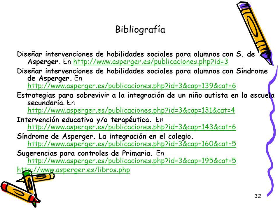 32 Bibliografía Diseñar intervenciones de habilidades sociales para alumnos con S. de Asperger. En http://www.asperger.es/publicaciones.php?id=3http:/