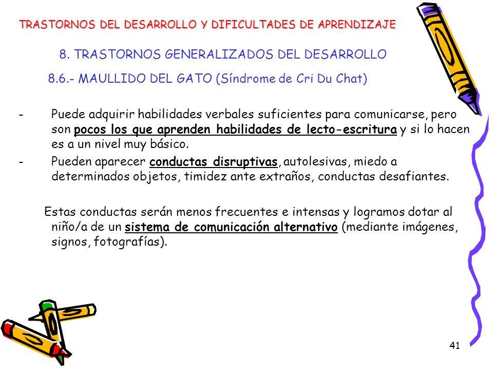 41 8. TRASTORNOS GENERALIZADOS DEL DESARROLLO 8.6.- MAULLIDO DEL GATO (Síndrome de Cri Du Chat) -Puede adquirir habilidades verbales suficientes para