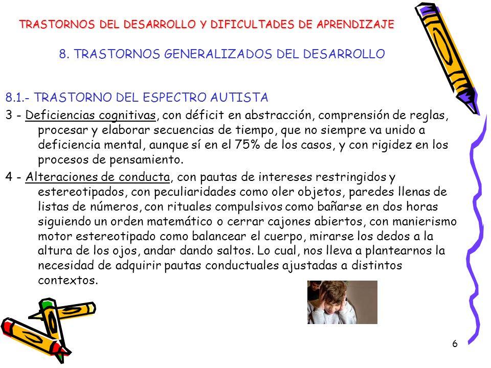 6 8. TRASTORNOS GENERALIZADOS DEL DESARROLLO 8.1.- TRASTORNO DEL ESPECTRO AUTISTA 3 - Deficiencias cognitivas, con déficit en abstracción, comprensión