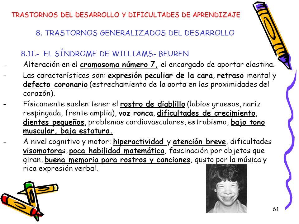 61 8. TRASTORNOS GENERALIZADOS DEL DESARROLLO 8.11.- EL SÍNDROME DE WILLIAMS- BEUREN -Alteración en el cromosoma número 7, el encargado de aportar ela