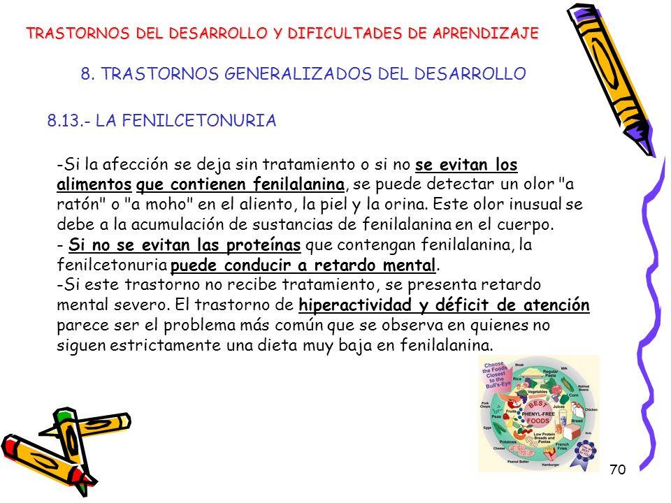 70 8. TRASTORNOS GENERALIZADOS DEL DESARROLLO 8.13.- LA FENILCETONURIA TRASTORNOS DEL DESARROLLO Y DIFICULTADES DE APRENDIZAJE -Si la afección se deja