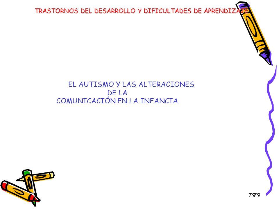 79 EL AUTISMO Y LAS ALTERACIONES DE LA COMUNICACIÓN EN LA INFANCIA TRASTORNOS DEL DESARROLLO Y DIFICULTADES DE APRENDIZAJE