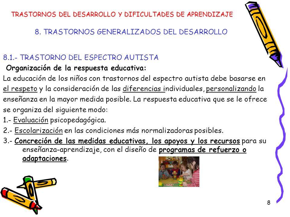 8 8. TRASTORNOS GENERALIZADOS DEL DESARROLLO 8.1.- TRASTORNO DEL ESPECTRO AUTISTA Organización de la respuesta educativa: La educación de los niños co
