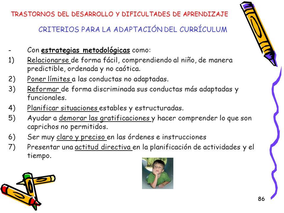 86 CRITERIOS PARA LA ADAPTACIÓN DEL CURRÍCULUM -Con estrategias metodológicas como: 1)Relacionarse de forma fácil, comprendiendo al niño, de manera pr