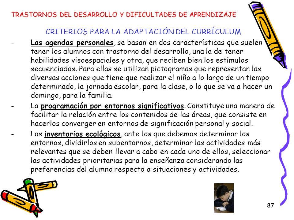 87 CRITERIOS PARA LA ADAPTACIÓN DEL CURRÍCULUM -Las agendas personales, se basan en dos características que suelen tener los alumnos con trastorno del