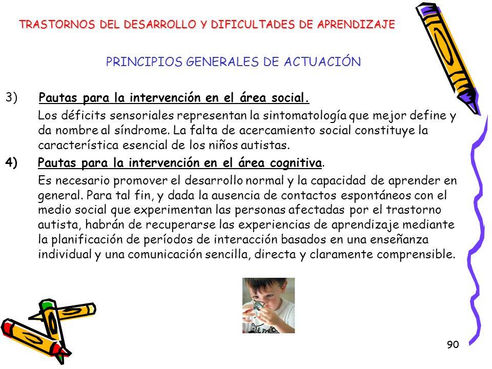 90 PRINCIPIOS GENERALES DE ACTUACIÓN 3) Pautas para la intervención en el área social. Los déficits sensoriales representan la sintomatología que mejo