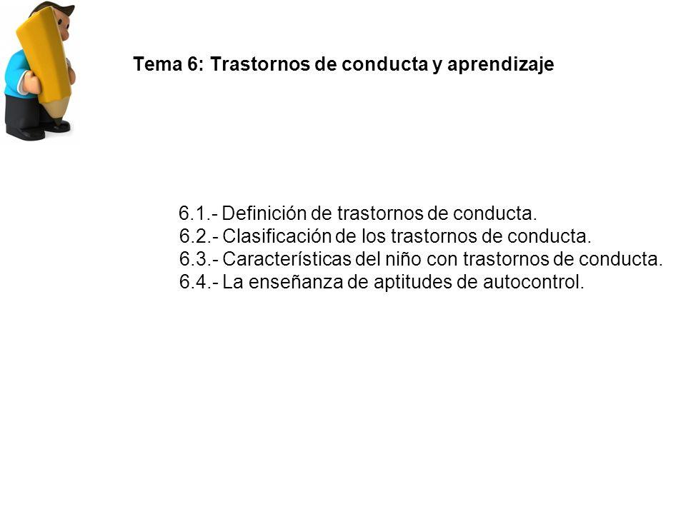 Tema 6: Trastornos de conducta y aprendizaje 6.1.- Definición de trastornos de conducta.