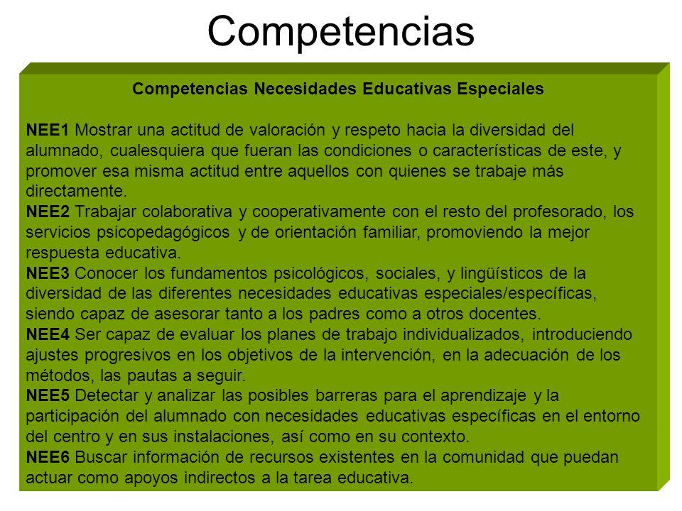 Competencias Competencias Necesidades Educativas Especiales NEE1 Mostrar una actitud de valoración y respeto hacia la diversidad del alumnado, cualesquiera que fueran las condiciones o características de este, y promover esa misma actitud entre aquellos con quienes se trabaje más directamente.