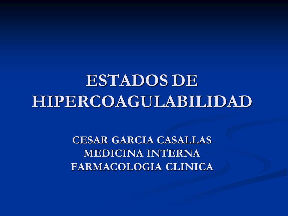 ESTADOS DE HIPERCOAGULABILIDAD CESAR GARCIA CASALLAS MEDICINA INTERNA FARMACOLOGIA CLINICA