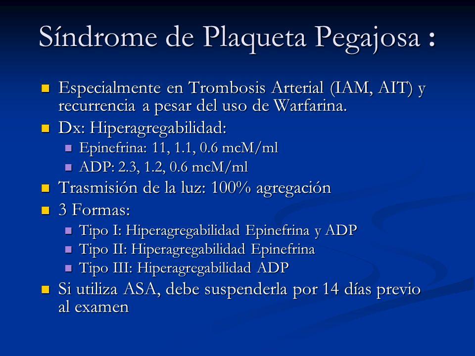 Síndrome de Plaqueta Pegajosa : Especialmente en Trombosis Arterial (IAM, AIT) y recurrencia a pesar del uso de Warfarina. Especialmente en Trombosis