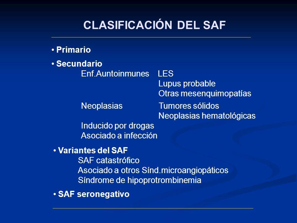 CLASIFICACIÓN DEL SAF Variantes del SAF SAF catastrófico Asociado a otros Sínd.microangiopáticos Síndrome de hipoprotrombinemia SAF seronegativo Prima