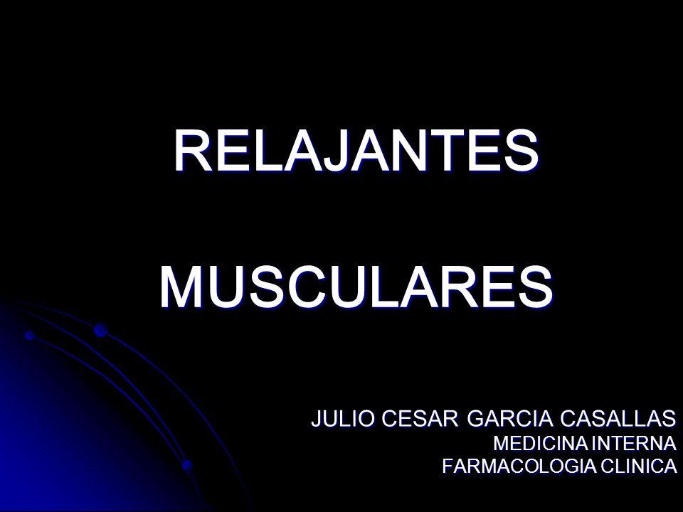 RELAJANTES MUSCULARES JULIO CESAR GARCIA CASALLAS MEDICINA INTERNA FARMACOLOGIA CLINICA