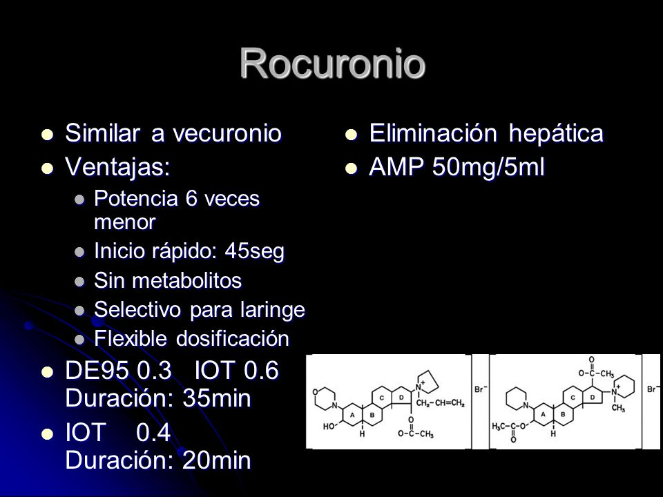 Rocuronio Similar a vecuronio Similar a vecuronio Ventajas: Ventajas: Potencia 6 veces menor Potencia 6 veces menor Inicio rápido: 45seg Inicio rápido