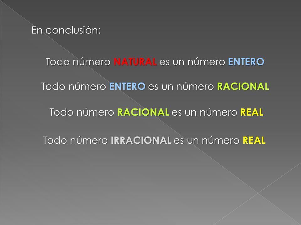 Todo número NATURAL es un número ENTERO Todo número ENTERO es un número RACIONAL Todo número RACIONAL es un número REAL Todo número IRRACIONAL es un n