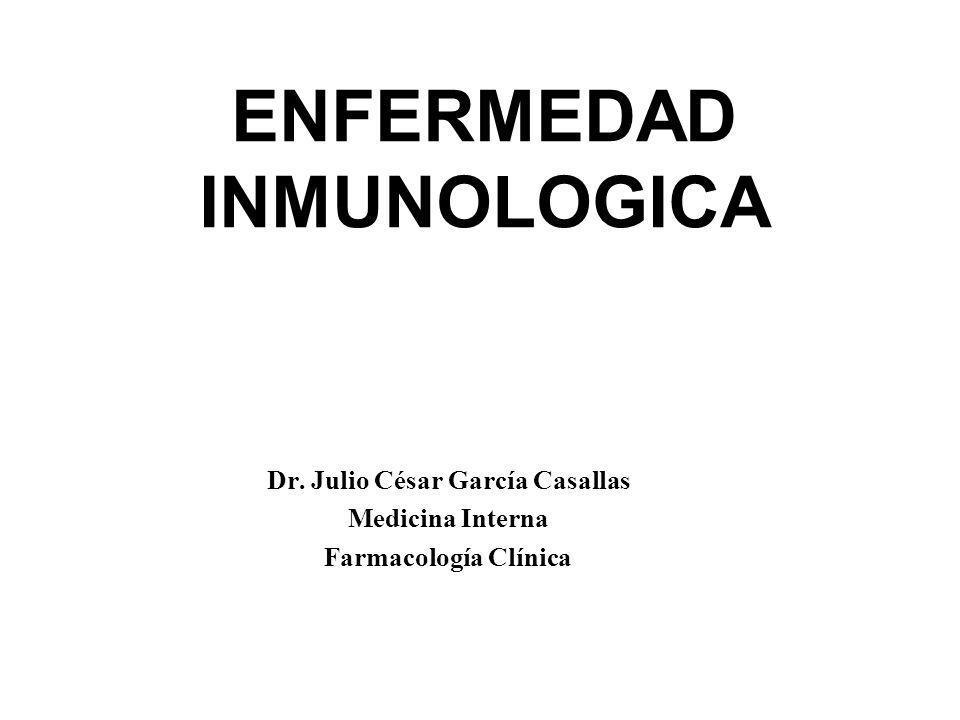 ENFERMEDAD INMUNOLOGICA Dr. Julio César García Casallas Medicina Interna Farmacología Clínica