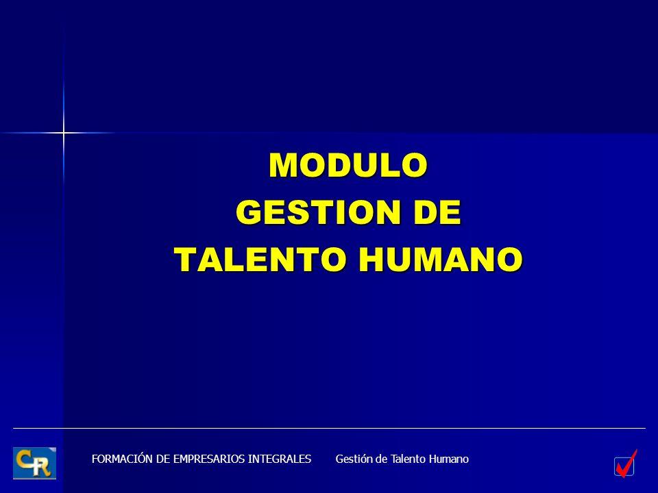 FORMACIÓN DE EMPRESARIOS INTEGRALES MODULO GESTION DE TALENTO HUMANO Gestión de Talento Humano