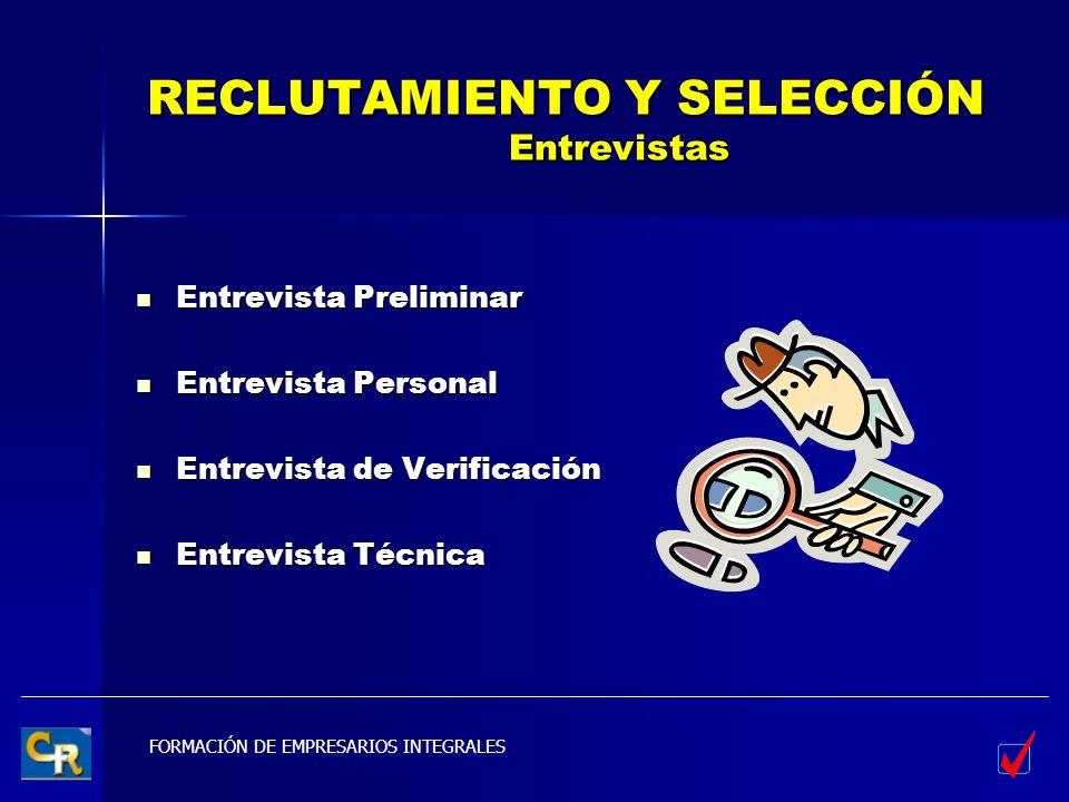 FORMACIÓN DE EMPRESARIOS INTEGRALES RECLUTAMIENTO Y SELECCIÓN Entrevistas Entrevista Preliminar Entrevista Preliminar Entrevista Personal Entrevista P