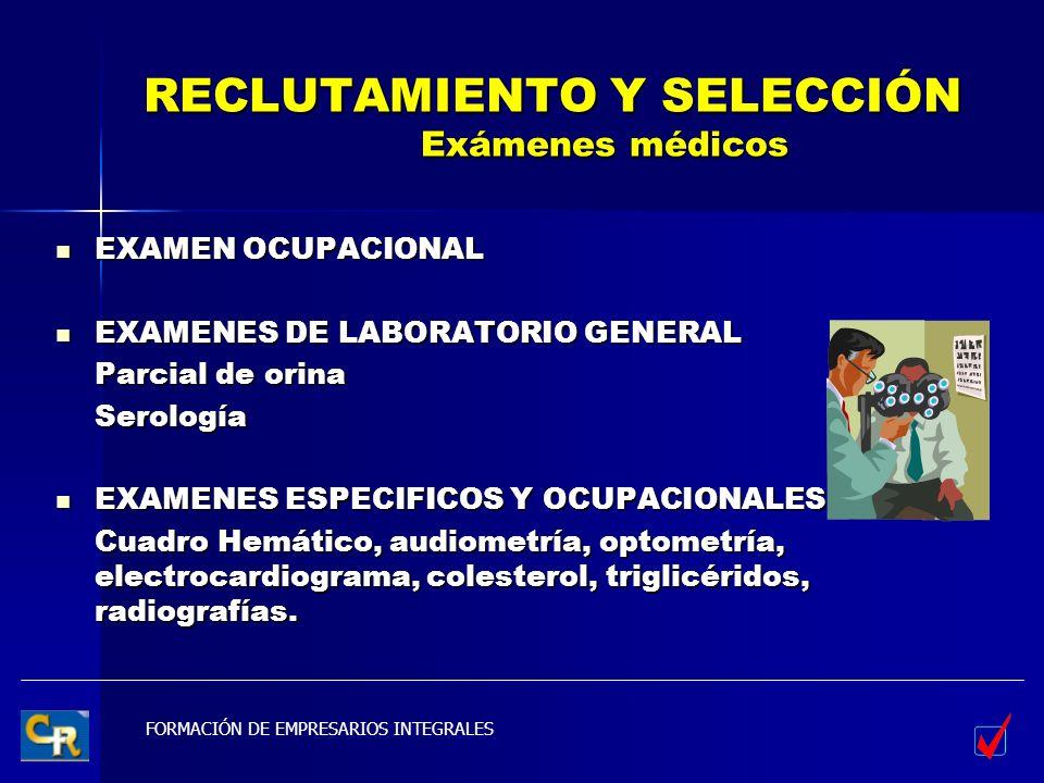 FORMACIÓN DE EMPRESARIOS INTEGRALES RECLUTAMIENTO Y SELECCIÓN Exámenes médicos EXAMEN OCUPACIONAL EXAMEN OCUPACIONAL EXAMENES DE LABORATORIO GENERAL E