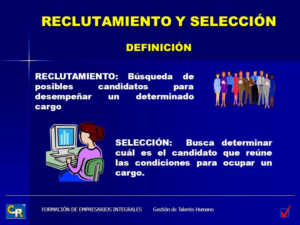 FORMACIÓN DE EMPRESARIOS INTEGRALES RECLUTAMIENTO Y SELECCIÓN DEFINICIÓN RECLUTAMIENTO: Búsqueda de posibles candidatos para desempeñar un determinado