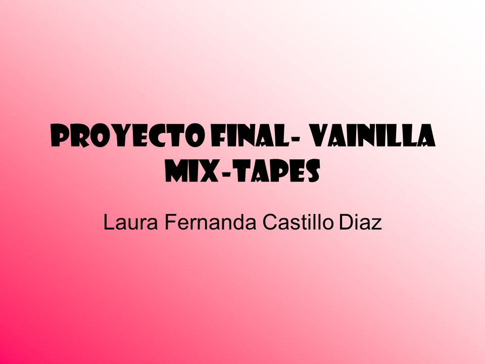 Proyecto Final- Vainilla Mix-Tapes Laura Fernanda Castillo Diaz